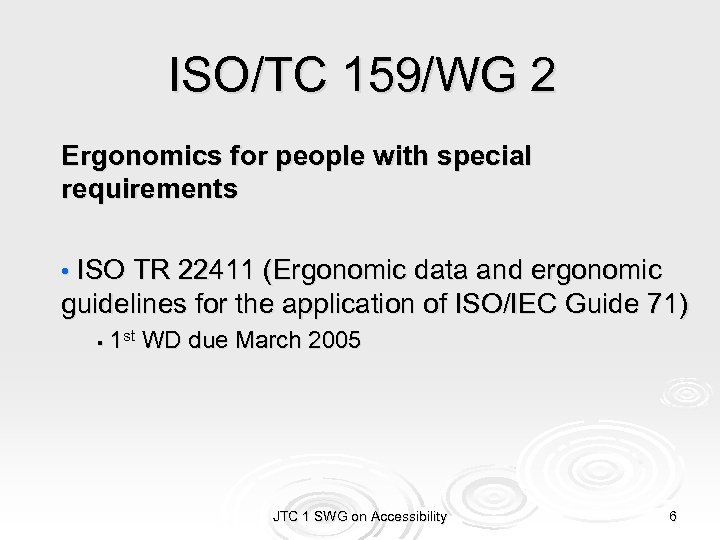 ISO/TC 159/WG 2 Ergonomics for people with special requirements • ISO TR 22411 (Ergonomic