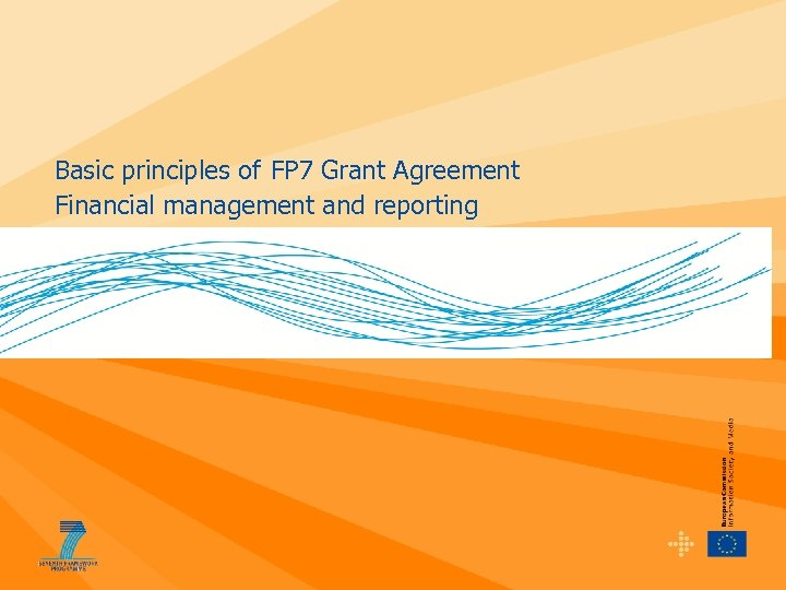 Basic principles of FP 7 Grant Agreement Financial management and reporting