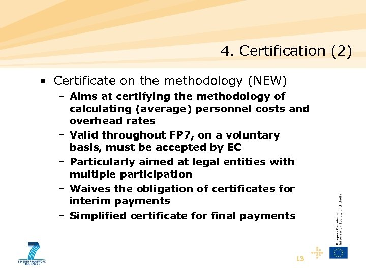 4. Certification (2) • Certificate on the methodology (NEW) – Aims at certifying the