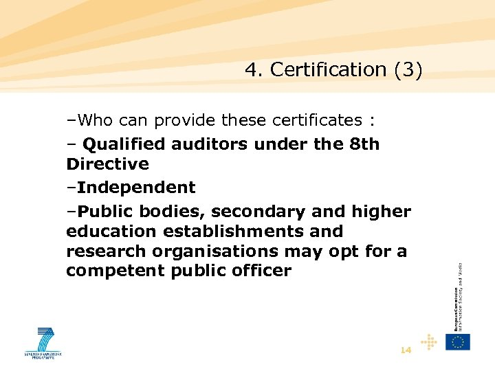 4. Certification (3) –Who can provide these certificates : – Qualified auditors under the
