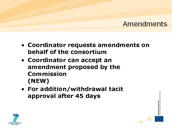 Amendments • Coordinator requests amendments on behalf of the consortium • Coordinator can accept