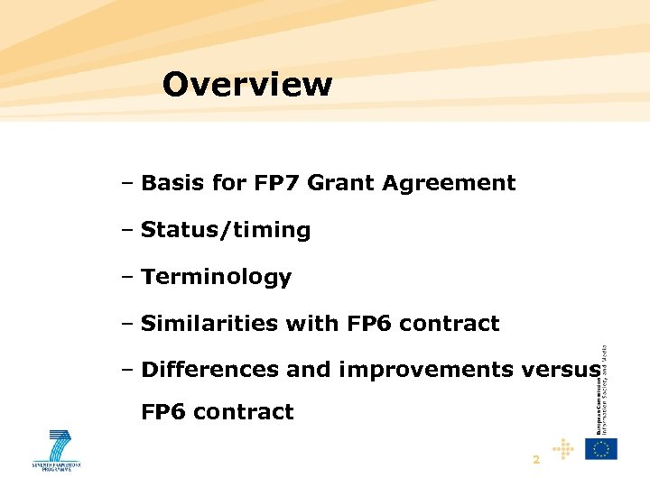 Overview – Basis for FP 7 Grant Agreement – Status/timing – Terminology – Similarities
