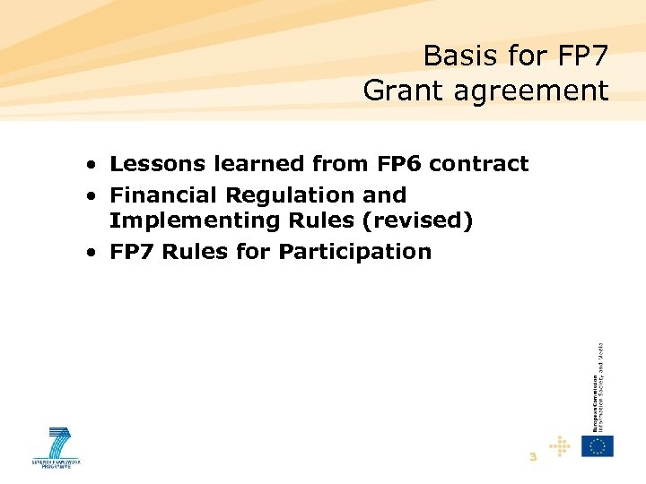 Basis for FP 7 Grant agreement • Lessons learned from FP 6 contract •