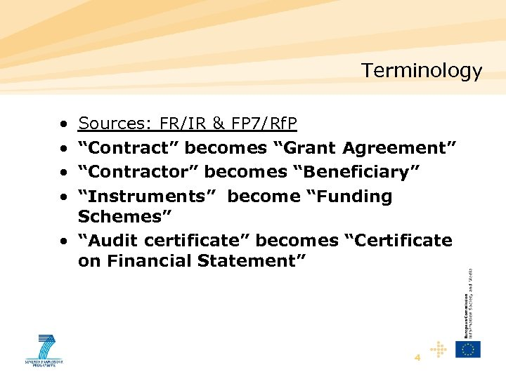 "Terminology • • Sources: FR/IR & FP 7/Rf. P ""Contract"" becomes ""Grant Agreement"" ""Contractor"""