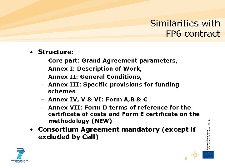 Similarities with FP 6 contract • Structure: – – Core part: Grand Agreement parameters,