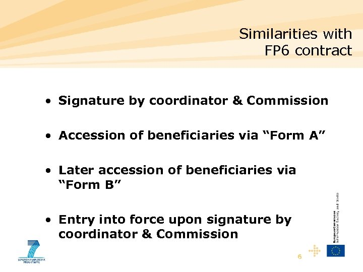 Similarities with FP 6 contract • Signature by coordinator & Commission • Accession of