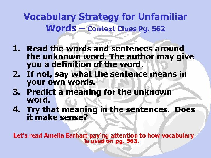 Vocabulary Strategy for Unfamiliar Words – Context Clues Pg. 562 1. Read the words
