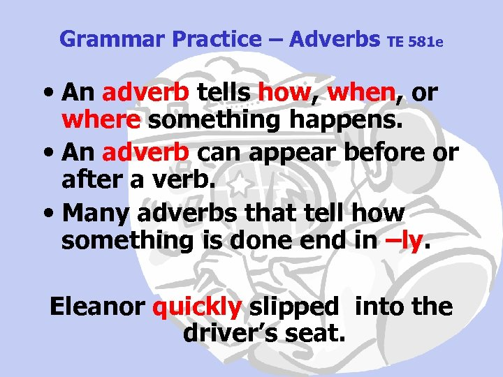 Grammar Practice – Adverbs TE 581 e • An adverb tells how, when, or