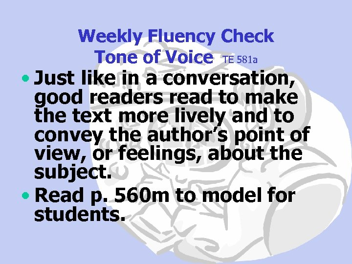 Weekly Fluency Check Tone of Voice TE 581 a • Just like in a