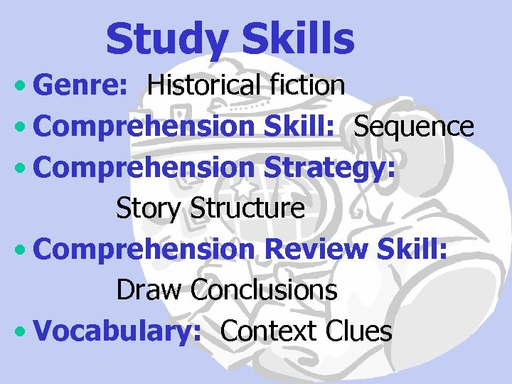 Study Skills • Genre: Historical fiction • Comprehension Skill: Sequence • Comprehension Strategy: Story