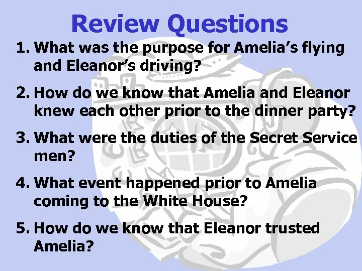 Review Questions 1. What was the purpose for Amelia's flying and Eleanor's driving? 2.