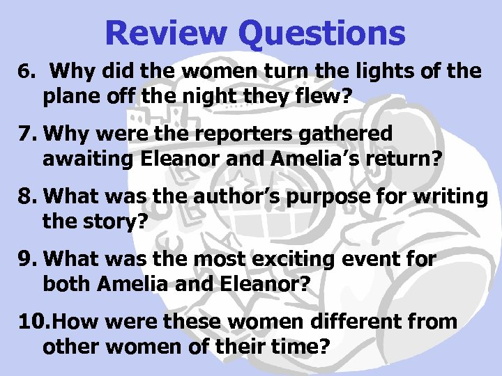 Review Questions 6. Why did the women turn the lights of the plane off