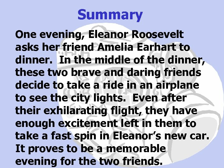 Summary One evening, Eleanor Roosevelt asks her friend Amelia Earhart to dinner. In the