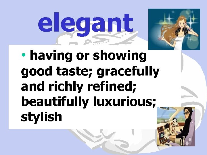 elegant • having or showing good taste; gracefully and richly refined; beautifully luxurious; stylish