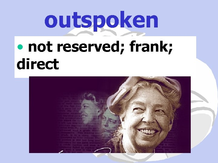 outspoken • not reserved; frank; direct