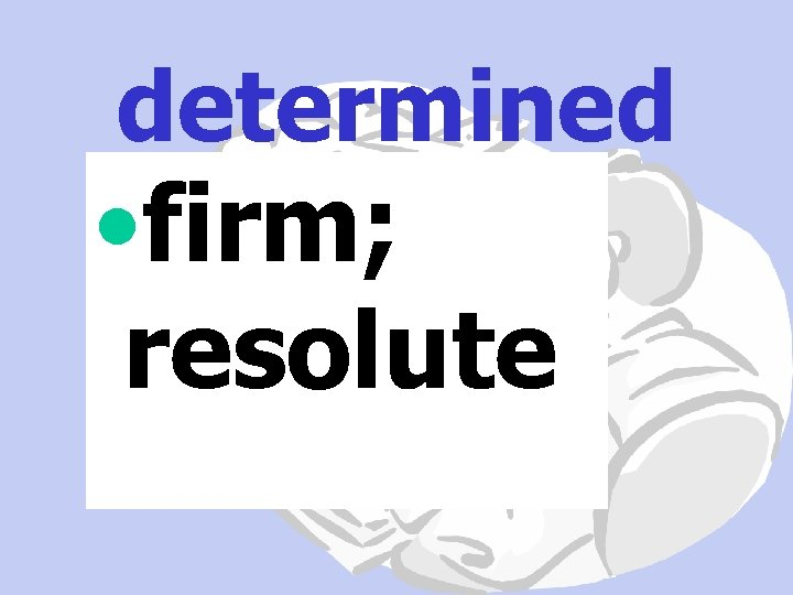determined • firm; resolute