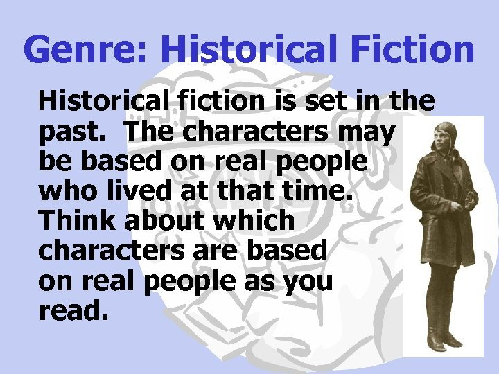 Genre: Historical Fiction Historical fiction is set in the past. The characters may be