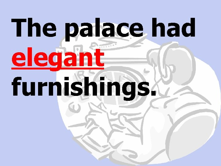 The palace had elegant furnishings.