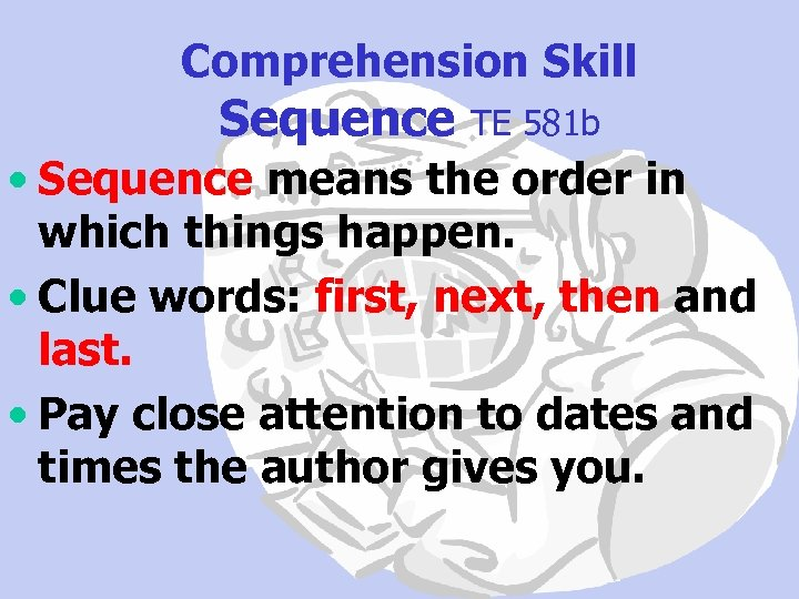 Comprehension Skill Sequence TE 581 b • Sequence means the order in which things