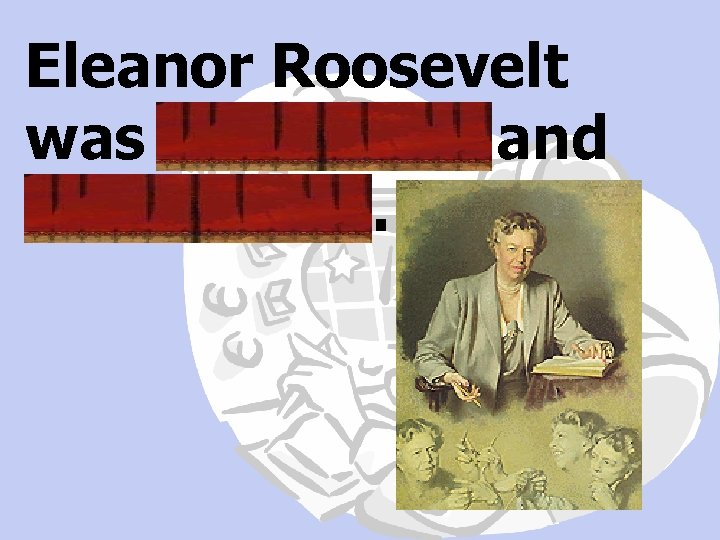 Eleanor Roosevelt was outspoken and determined.