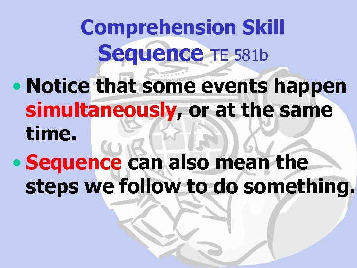 Comprehension Skill Sequence TE 581 b • Notice that some events happen simultaneously, or
