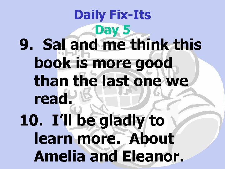Daily Fix-Its Day 5 9. Sal and me think this book is more good
