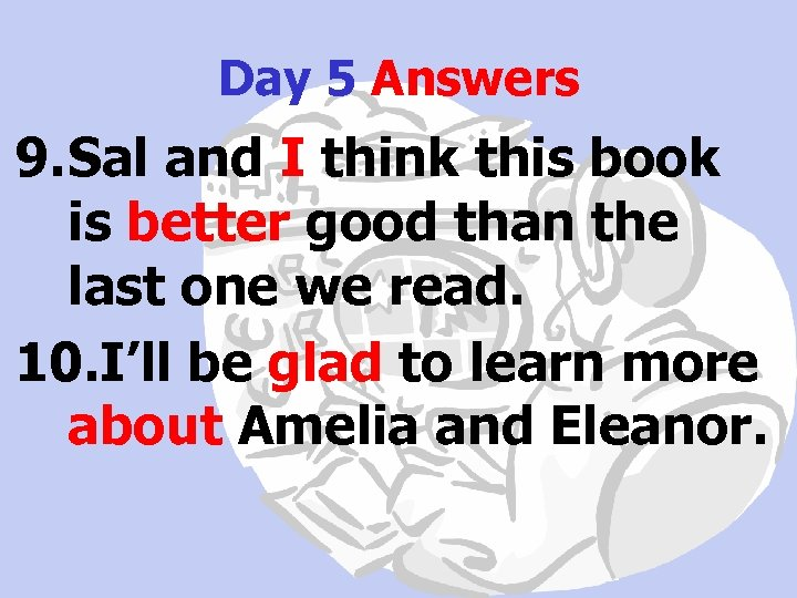 Day 5 Answers 9. Sal and I think this book is better good than