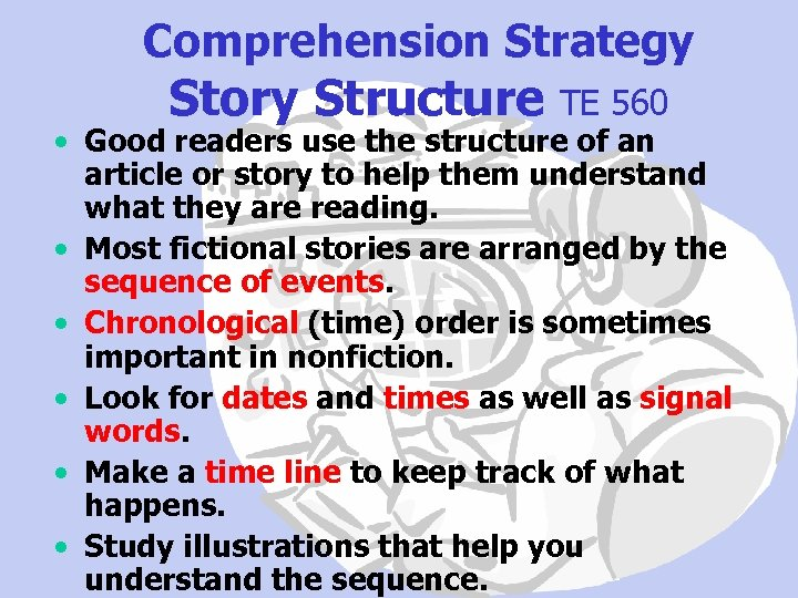Comprehension Strategy Story Structure TE 560 • Good readers use the structure of an