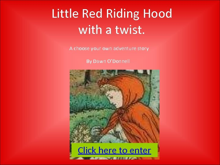 Little Red Riding Hood with a twist. A choose your own adventure story By