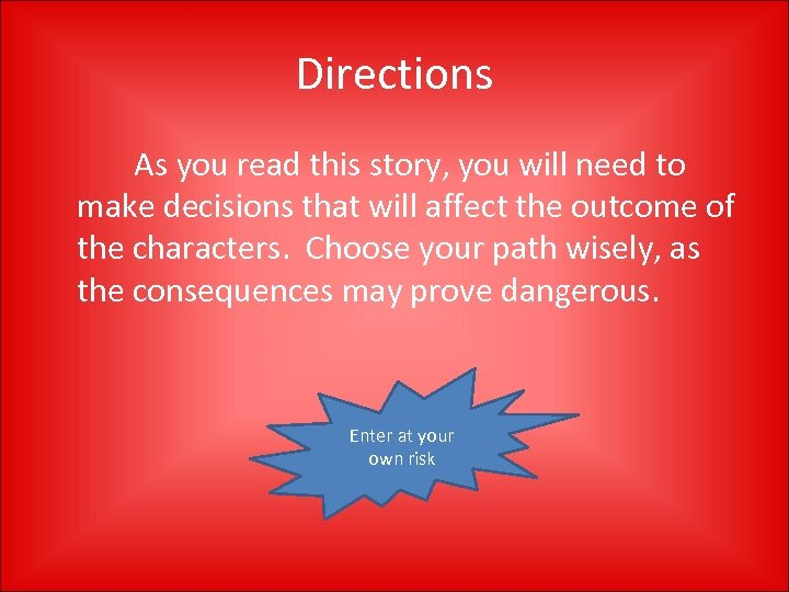 Directions As you read this story, you will need to make decisions that will