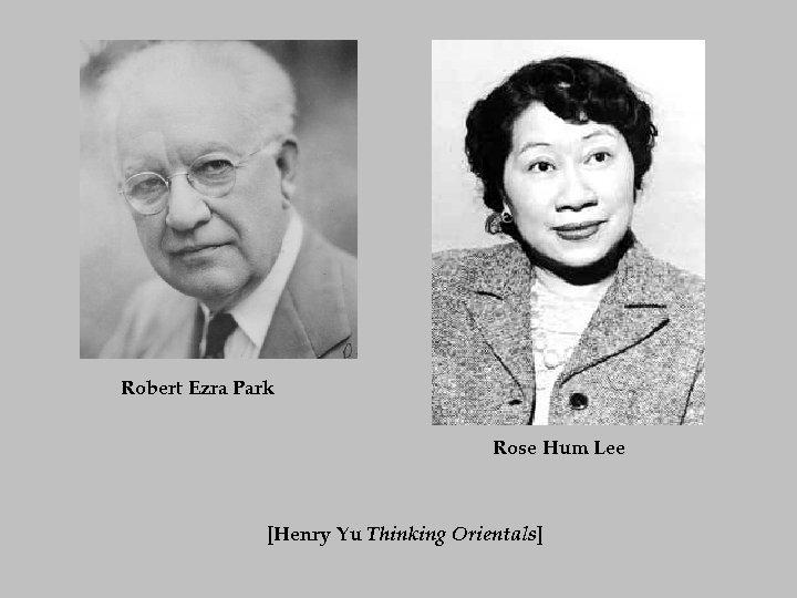 Robert Ezra Park Rose Hum Lee [Henry Yu Thinking Orientals]