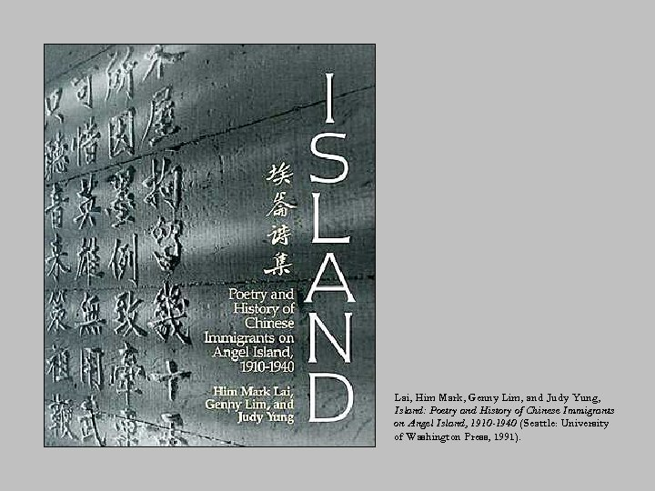 Lai, Him Mark, Genny Lim, and Judy Yung, Island: Poetry and History of Chinese