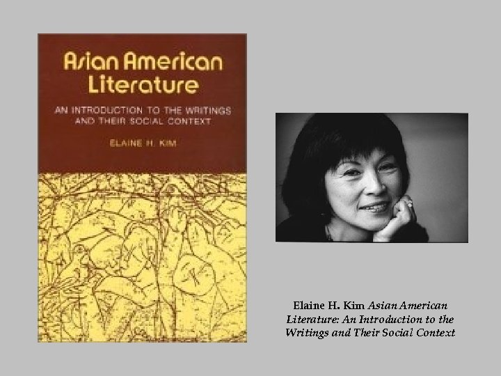 Elaine H. Kim Asian American Literature: An Introduction to the Writings and Their Social