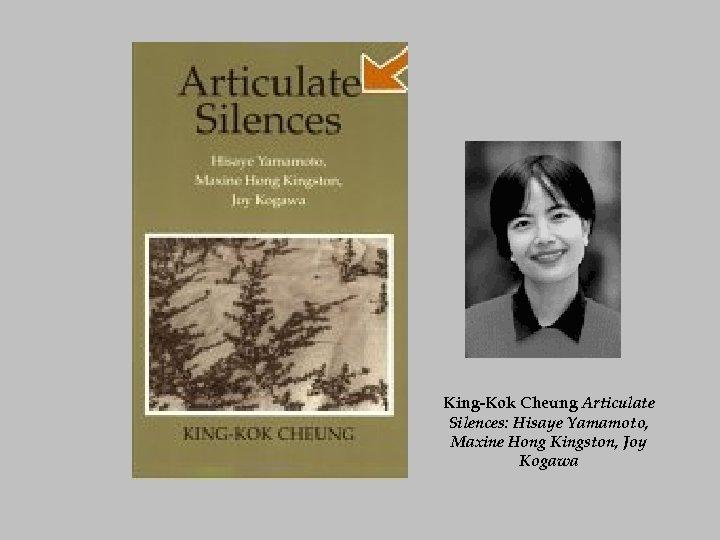 King-Kok Cheung Articulate Silences: Hisaye Yamamoto, Maxine Hong Kingston, Joy Kogawa