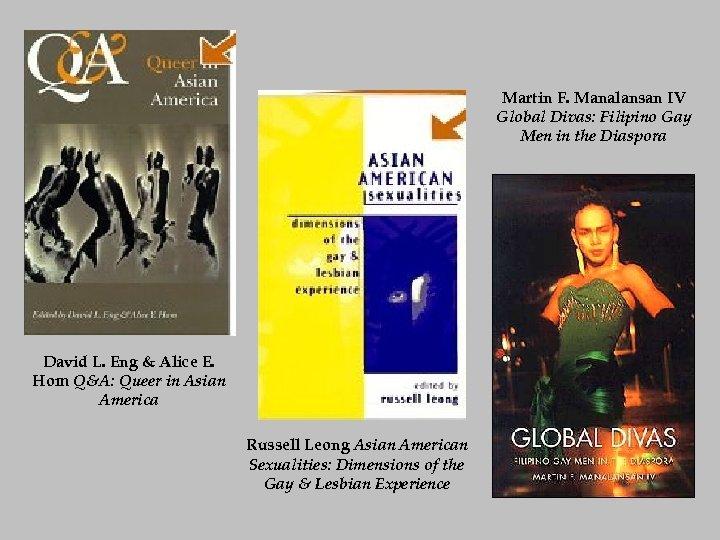 Martin F. Manalansan IV Global Divas: Filipino Gay Men in the Diaspora David L.