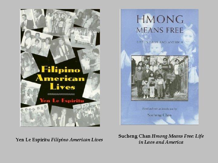 Yen Le Espiritu Filipino American Lives Sucheng Chan Hmong Means Free: Life in Laos
