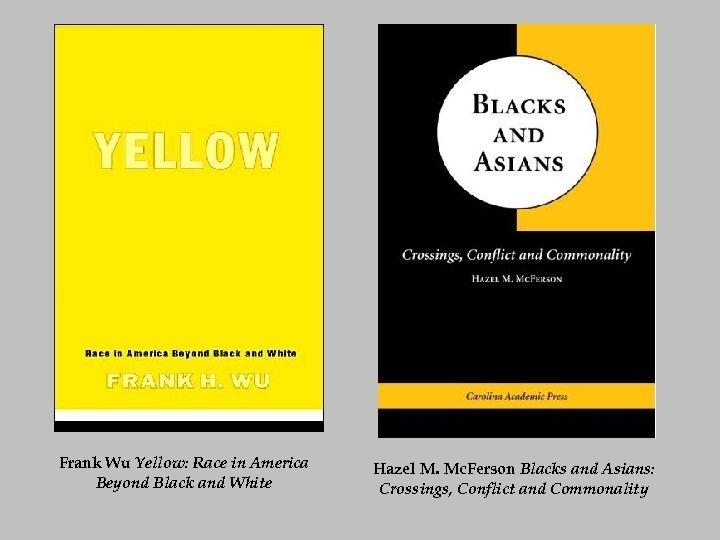 Frank Wu Yellow: Race in America Beyond Black and White Hazel M. Mc. Ferson