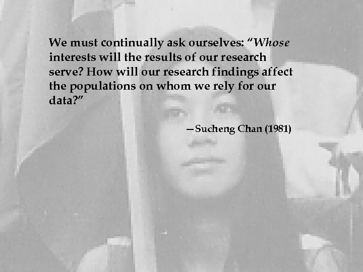 """We must continually ask ourselves: """"Whose interests will the results of our research serve?"""
