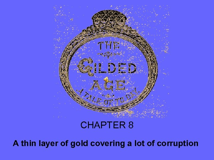 CHAPTER 8 A thin layer of gold covering a lot of corruption