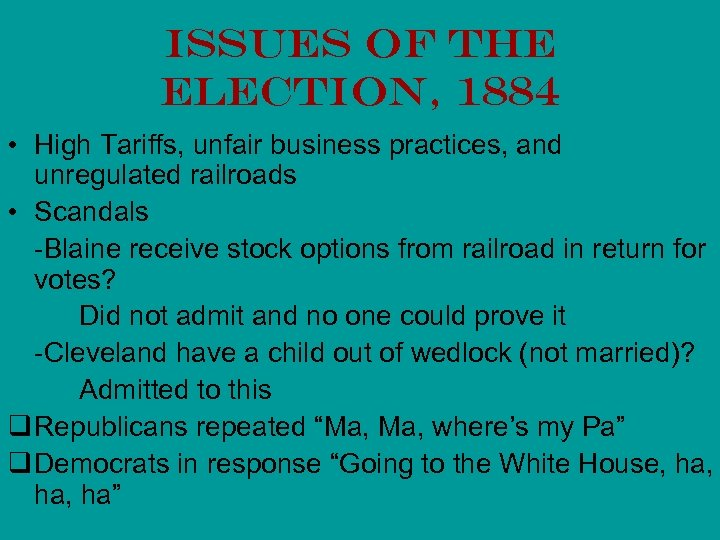 Issues of the Election, 1884 • High Tariffs, unfair business practices, and unregulated railroads