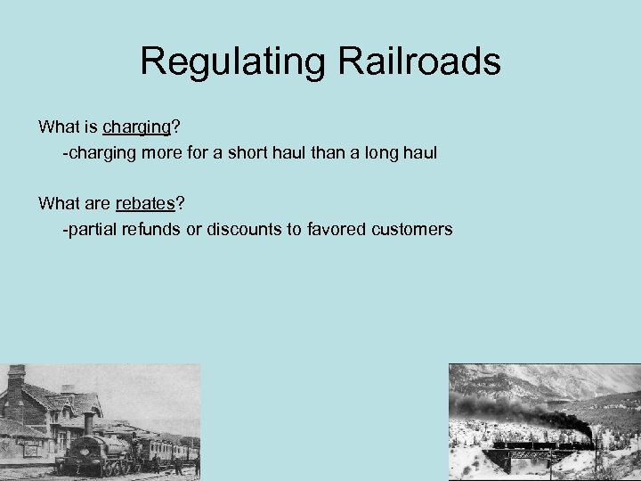 Regulating Railroads What is charging? -charging more for a short haul than a long