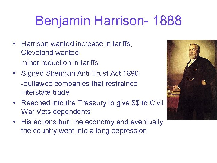 Benjamin Harrison- 1888 • Harrison wanted increase in tariffs, Cleveland wanted minor reduction in