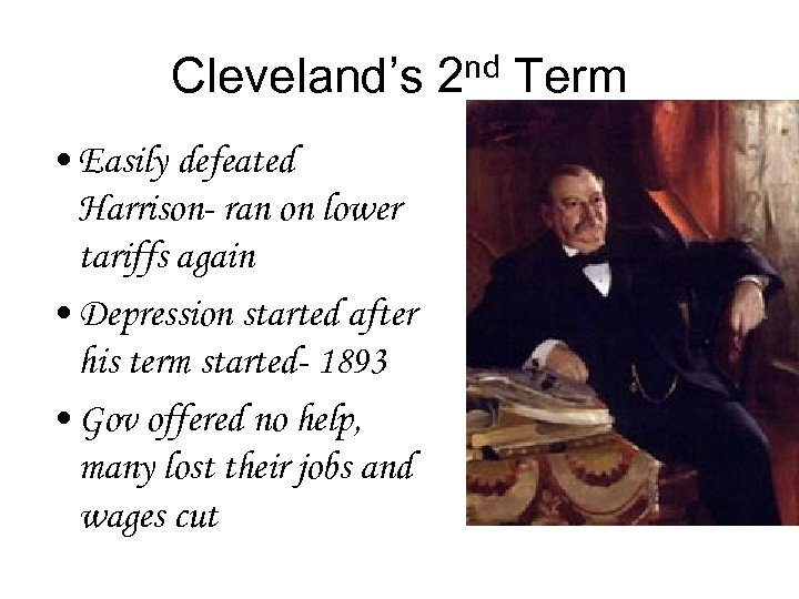 Cleveland's 2 nd Term • Easily defeated Harrison- ran on lower tariffs again •
