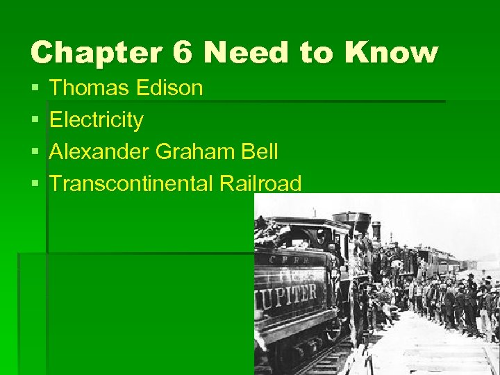 Chapter 6 Need to Know § § Thomas Edison Electricity Alexander Graham Bell Transcontinental