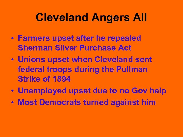 Cleveland Angers All • Farmers upset after he repealed Sherman Silver Purchase Act •