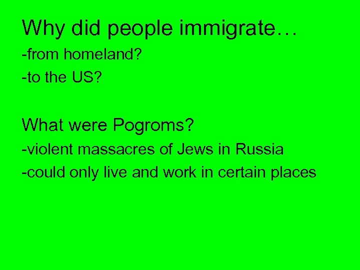 Why did people immigrate… -from homeland? -to the US? What were Pogroms? -violent massacres