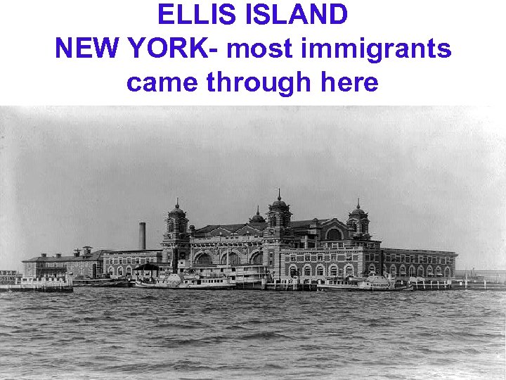 ELLIS ISLAND NEW YORK- most immigrants came through here