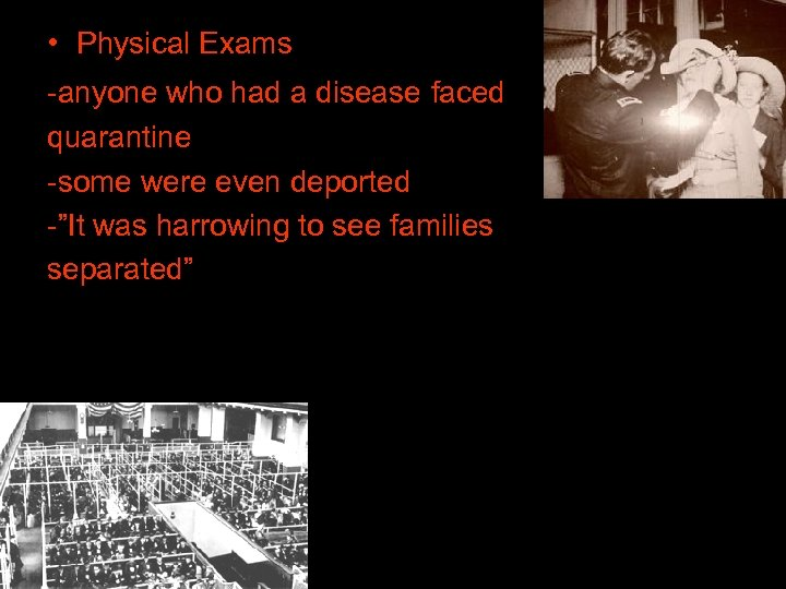 • Physical Exams -anyone who had a disease faced quarantine -some were even