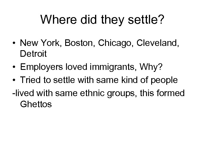 Where did they settle? • New York, Boston, Chicago, Cleveland, Detroit • Employers loved