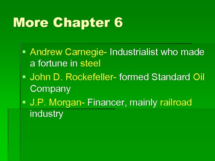 More Chapter 6 § Andrew Carnegie- Industrialist who made a fortune in steel §